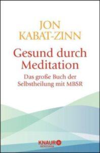 Gesund durch Meditation von Jon Kabat-Zinn